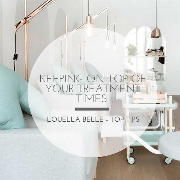 Louella Belle How To Keep On Top Of Your Treatment Times