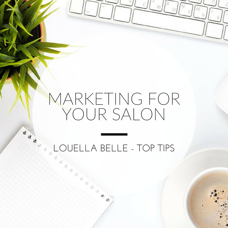 Louella Belle Top Tips Marketing For Your Salon Advice How To Social Media
