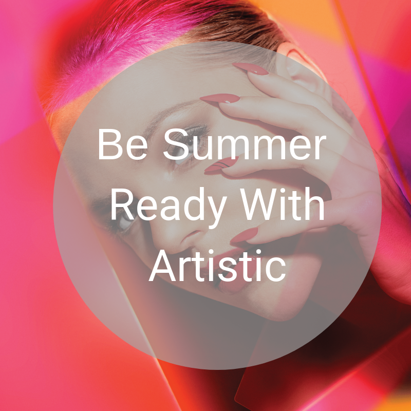 Be Summer Ready With Artistic