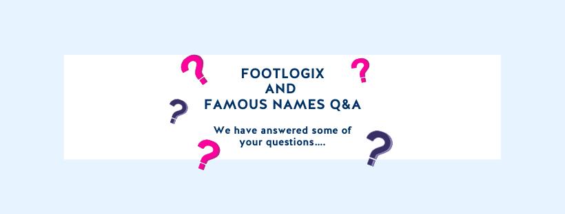 Footlogix And Famous Names Q&A